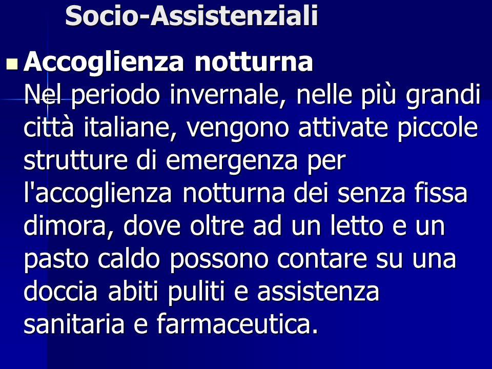 Socio-Assistenziali Accoglienza notturna Nel periodo invernale, nelle più grandi città italiane, vengono attivate piccole strutture di emergenza per l