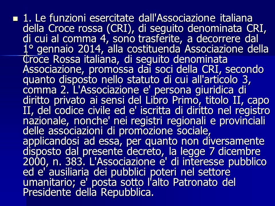 1. Le funzioni esercitate dall'Associazione italiana della Croce rossa (CRI), di seguito denominata CRI, di cui al comma 4, sono trasferite, a decorre