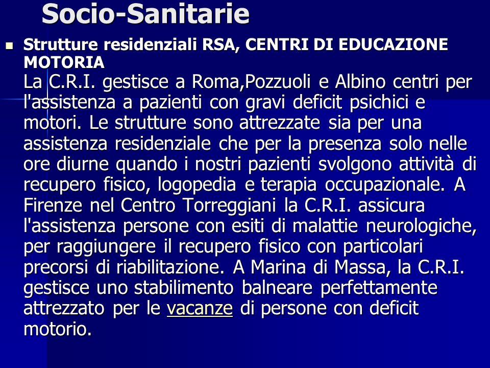 Socio-Sanitarie Strutture residenziali RSA, CENTRI DI EDUCAZIONE MOTORIA La C.R.I. gestisce a Roma,Pozzuoli e Albino centri per l'assistenza a pazient