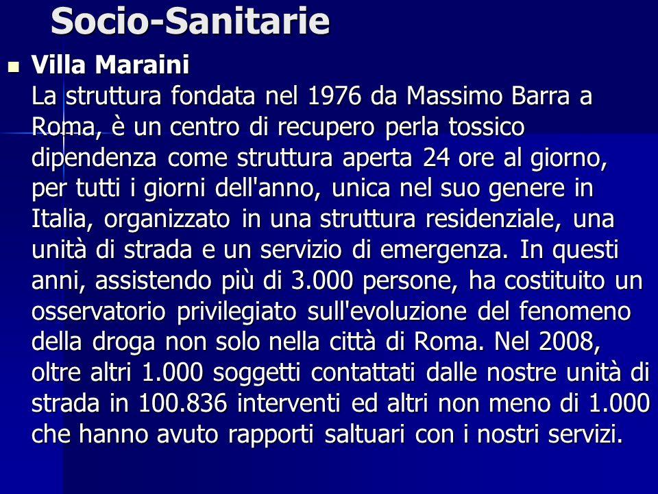Socio-Sanitarie Villa Maraini La struttura fondata nel 1976 da Massimo Barra a Roma, è un centro di recupero perla tossico dipendenza come struttura a