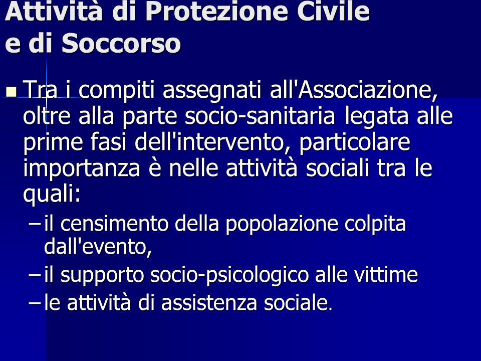 Attività di Protezione Civile e di Soccorso Tra i compiti assegnati all'Associazione, oltre alla parte socio-sanitaria legata alle prime fasi dell'int