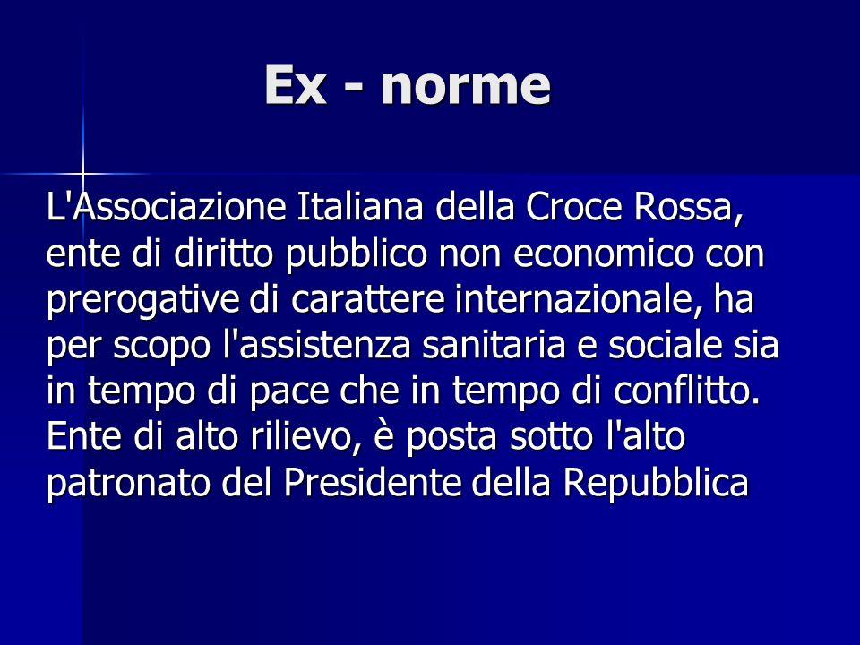 Ex - norme L'Associazione Italiana della Croce Rossa, ente di diritto pubblico non economico con prerogative di carattere internazionale, ha per scopo