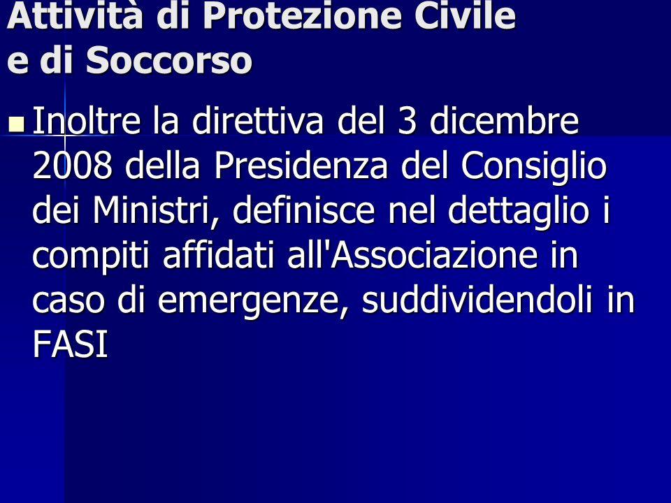 Attività di Protezione Civile e di Soccorso Inoltre la direttiva del 3 dicembre 2008 della Presidenza del Consiglio dei Ministri, definisce nel dettag