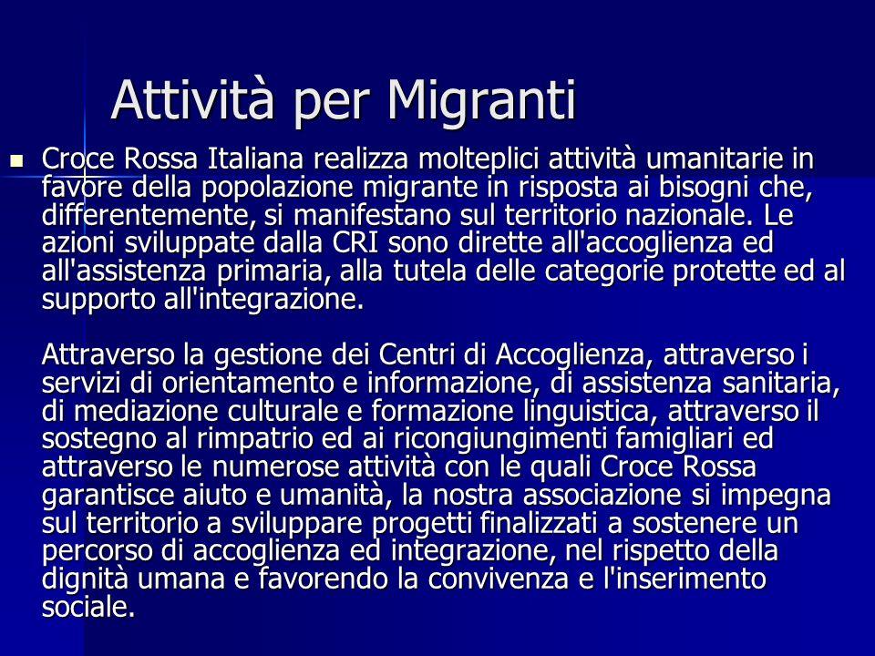 Attività per Migranti Croce Rossa Italiana realizza molteplici attività umanitarie in favore della popolazione migrante in risposta ai bisogni che, di