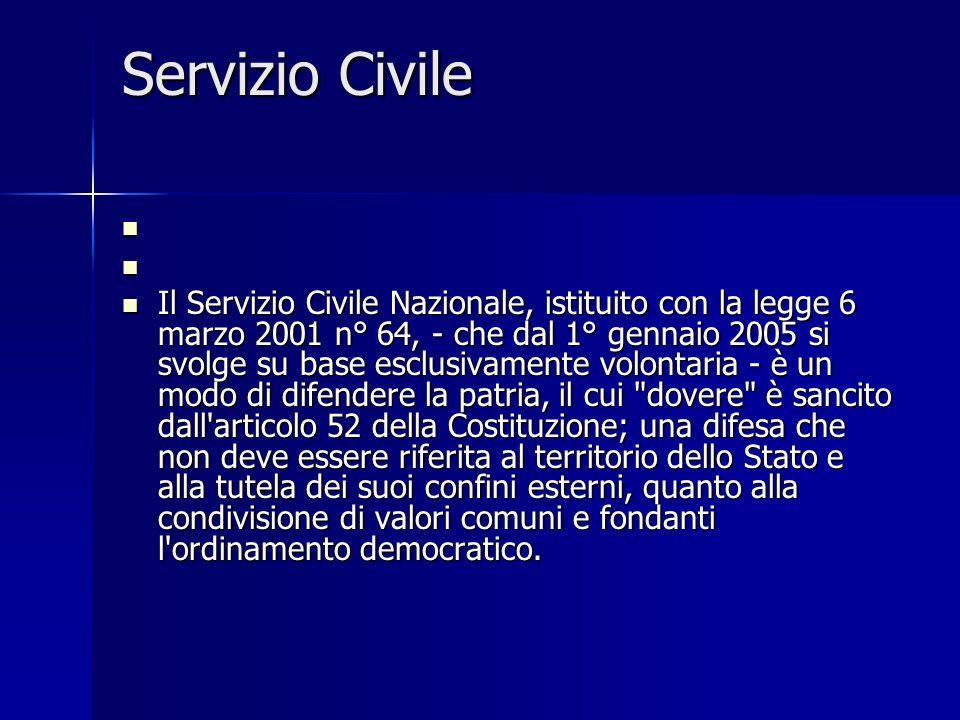 Servizio Civile Il Servizio Civile Nazionale, istituito con la legge 6 marzo 2001 n° 64, - che dal 1° gennaio 2005 si svolge su base esclusivamente vo