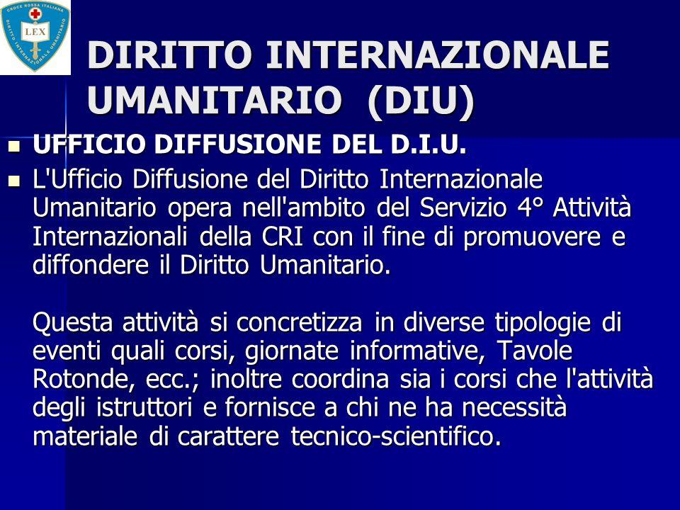 DIRITTO INTERNAZIONALE UMANITARIO (DIU) UFFICIO DIFFUSIONE DEL D.I.U. UFFICIO DIFFUSIONE DEL D.I.U. L'Ufficio Diffusione del Diritto Internazionale Um