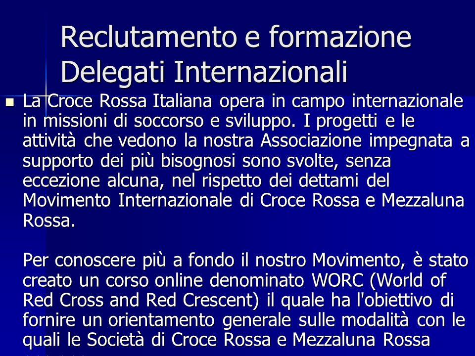 Reclutamento e formazione Delegati Internazionali La Croce Rossa Italiana opera in campo internazionale in missioni di soccorso e sviluppo. I progetti