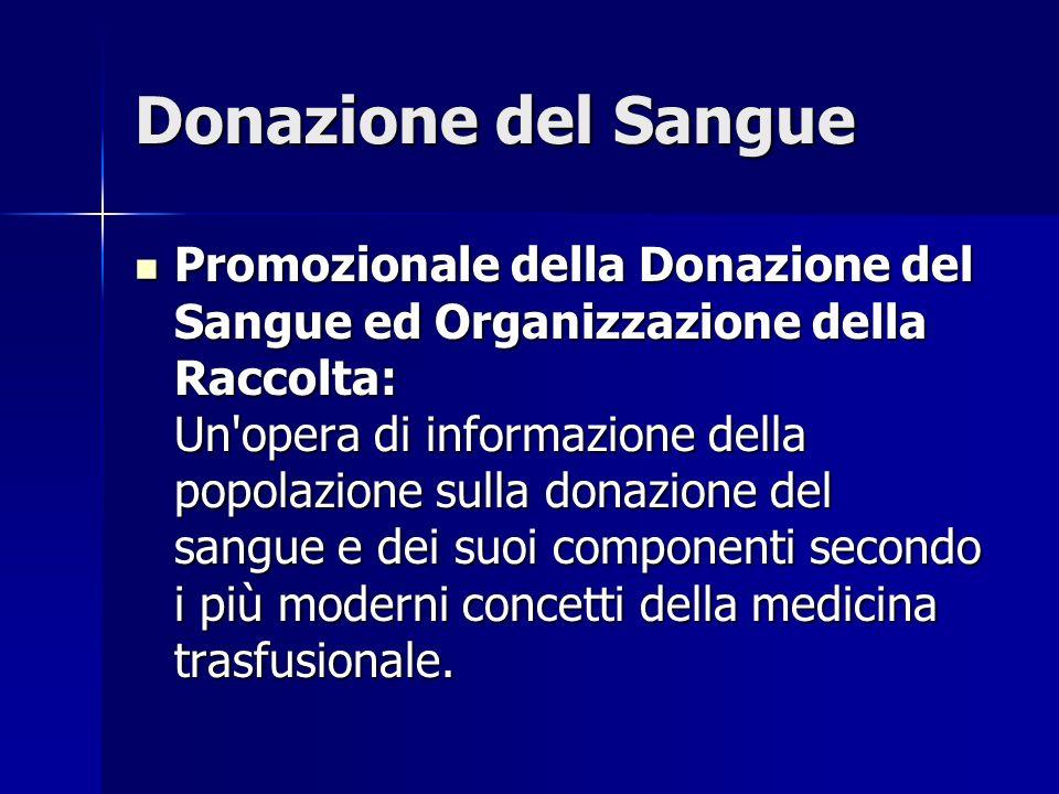 Donazione del Sangue Promozionale della Donazione del Sangue ed Organizzazione della Raccolta: Un'opera di informazione della popolazione sulla donazi