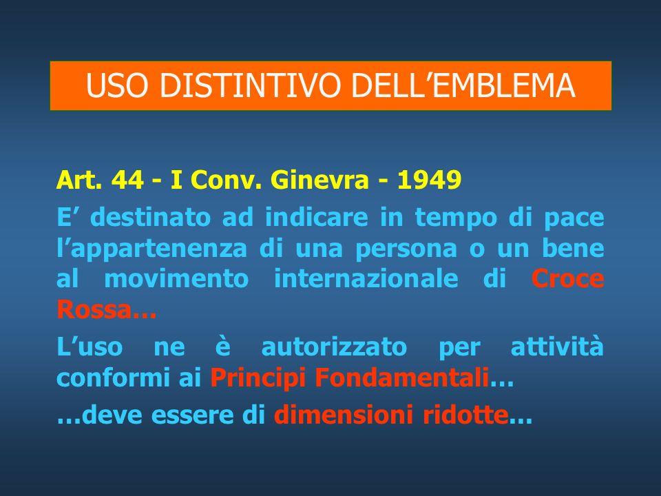 Art. 38 - I Convenzione di Ginevra 1949 …il segno araldico della croce rossa è mantenuto come emblema e segno distintivo del servizio sanitario degli