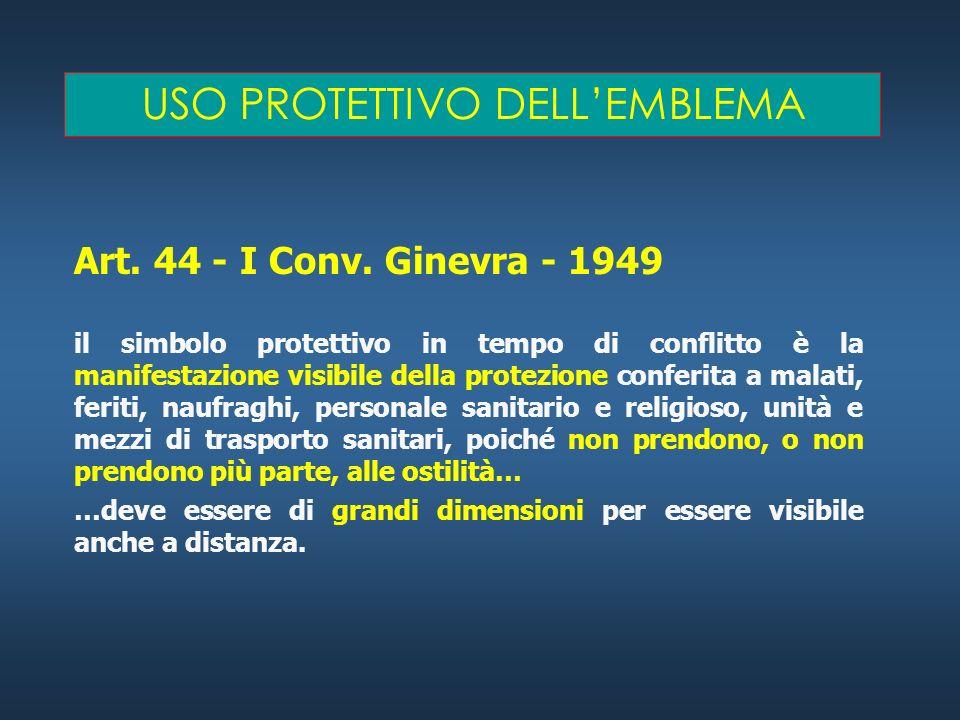 USO DISTINTIVO DELLEMBLEMA Art. 44 - I Conv. Ginevra - 1949 E destinato ad indicare in tempo di pace lappartenenza di una persona o un bene al movimen