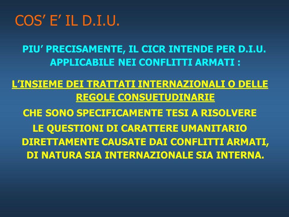 COS E IL DIRITTO INTERNAZIONALE UMANITARIO - D.I.U. - IL DIRITTO INTERNAZIONALE UMANITARIO COSTITUISCE UNA PARTE IMPORTANTE DEL DIRITTO INTERNAZIONALE