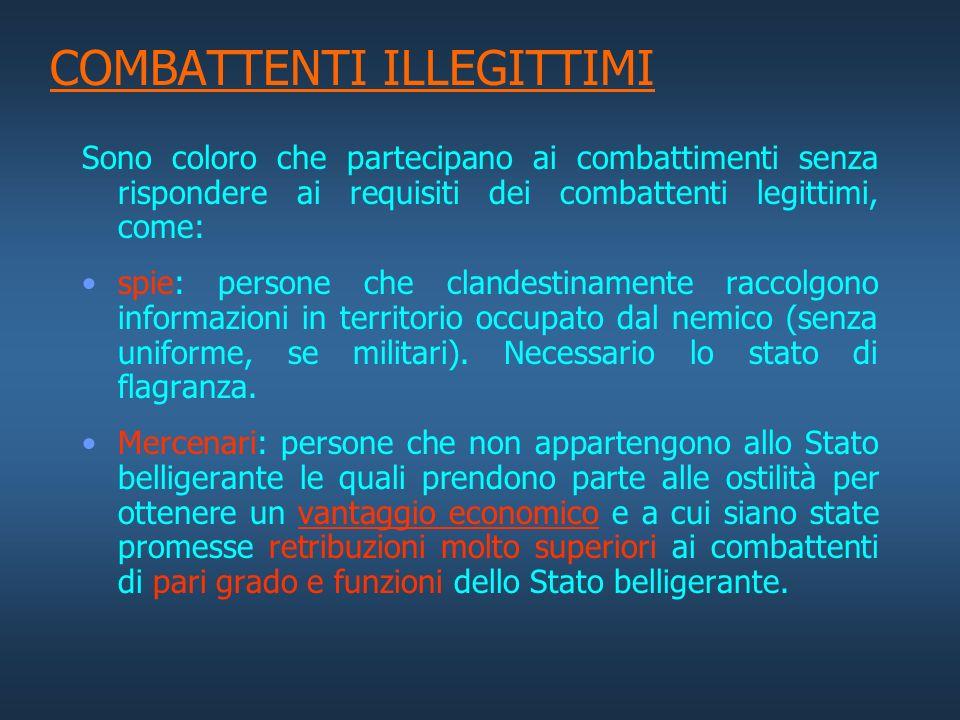 COMBATTENTI LEGITTIMI 1.Membri delle Forze Armate regolari 2.membri di milizie e corpi volontari che tuttavia: –siano sottoposti a un comando responsa
