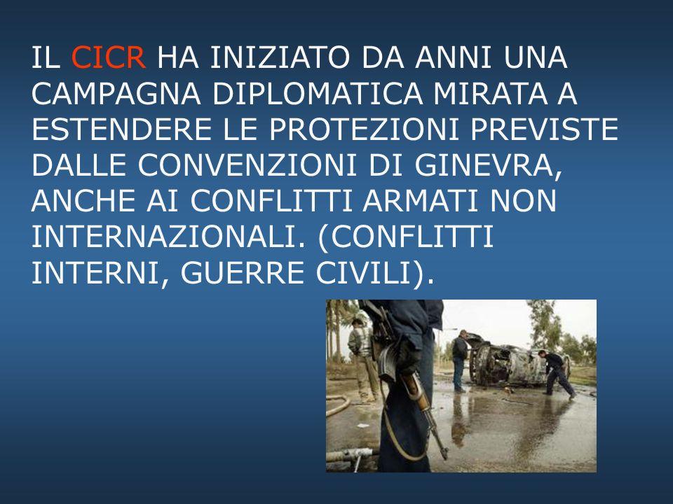 I COMBATTENTI NEI CONFLITTI ARMATI NON INTERNAZIONALI (c.d. guerre civili) Le Convenzioni di Ginevra NON estendono le garanzie ai CONFLITTI NON INTERN
