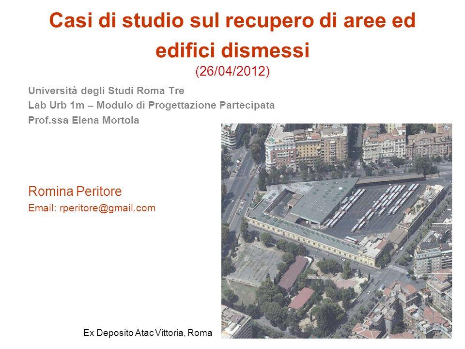 Casi di studio sul recupero di aree ed edifici dismessi (26/04/2012) Università degli Studi Roma Tre Lab Urb 1m – Modulo di Progettazione Partecipata