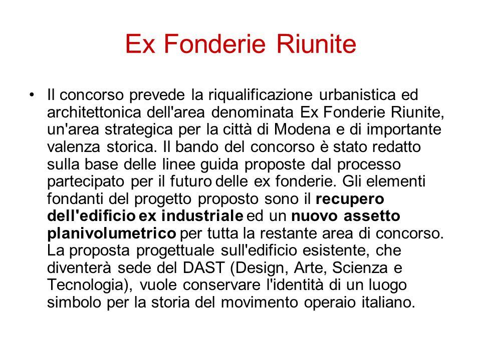 Ex Fonderie Riunite Il concorso prevede la riqualificazione urbanistica ed architettonica dell'area denominata Ex Fonderie Riunite, un'area strategica