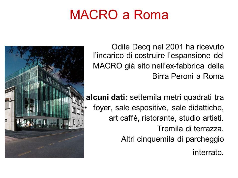 MACRO a Roma Odile Decq nel 2001 ha ricevuto lincarico di costruire lespansione del MACRO già sito nellex-fabbrica della Birra Peroni a Roma alcuni da