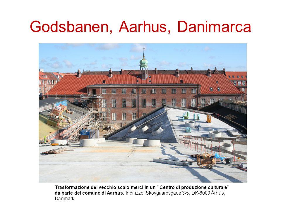 Godsbanen, Aarhus, Danimarca Trasformazione del vecchio scalo merci in un Centro di produzione culturale da parte del comune di Aarhus. Indirizzo: Sko