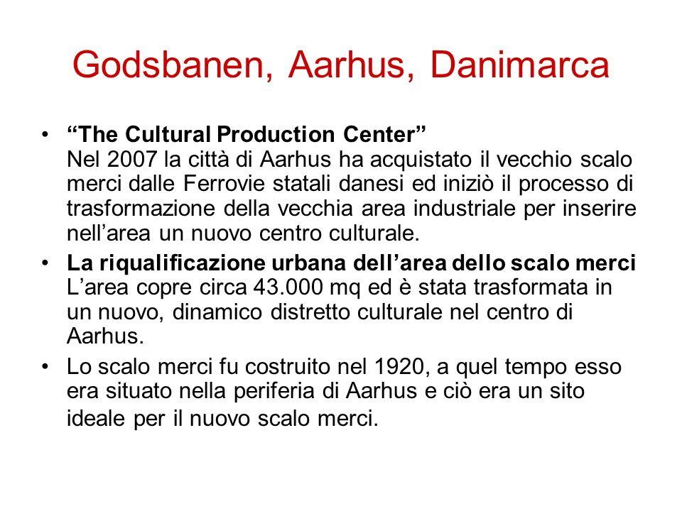 Godsbanen, Aarhus, Danimarca The Cultural Production Center Nel 2007 la città di Aarhus ha acquistato il vecchio scalo merci dalle Ferrovie statali da