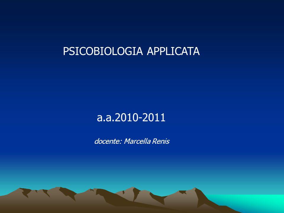 PSICOBIOLOGIA APPLICATA a.a.2010-2011 docente: Marcella Renis