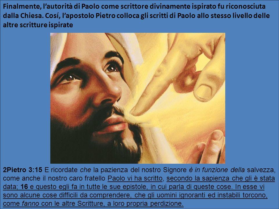 Finalmente, lautorità di Paolo come scrittore divinamente ispirato fu riconosciuta dalla Chiesa. Cosí, lapostolo Pietro colloca gli scritti di Paolo a