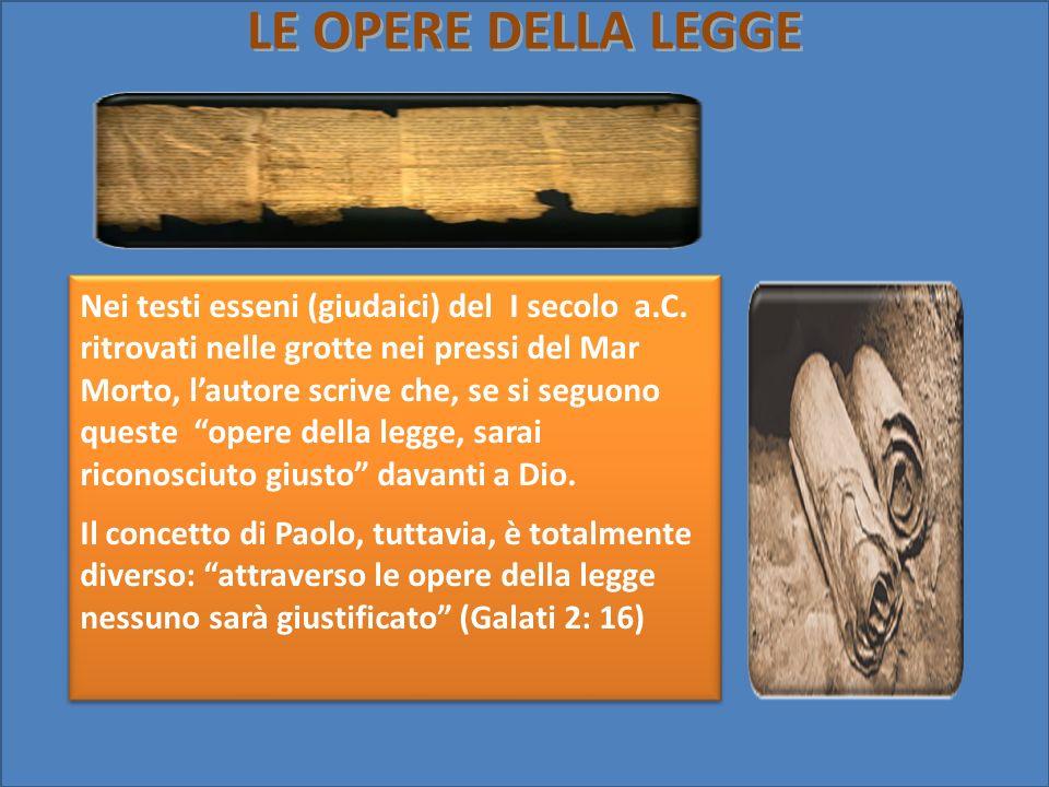 Nei testi esseni (giudaici) del I secolo a.C. ritrovati nelle grotte nei pressi del Mar Morto, lautore scrive che, se si seguono queste opere della le