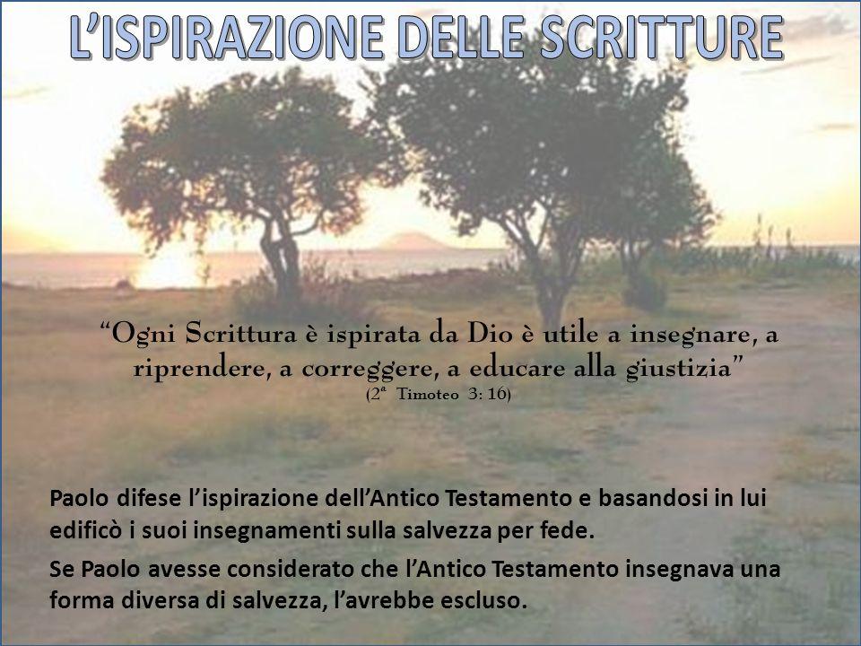 Ogni Scrittura è ispirata da Dio è utile a insegnare, a riprendere, a correggere, a educare alla giustizia (2ª Timoteo 3: 16) Paolo difese lispirazion
