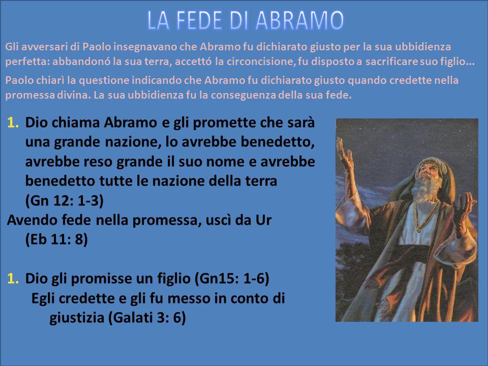 Gli avversari di Paolo insegnavano che Abramo fu dichiarato giusto per la sua ubbidienza perfetta: abbandonó la sua terra, accettó la circoncisione, f