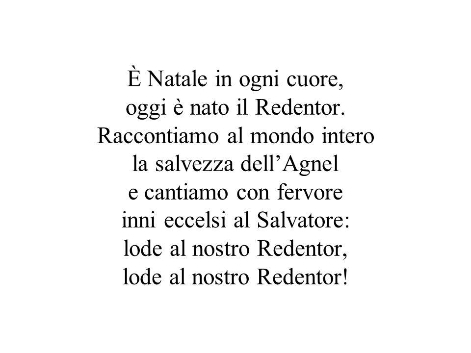 È Natale in ogni cuore, oggi è nato il Redentor.