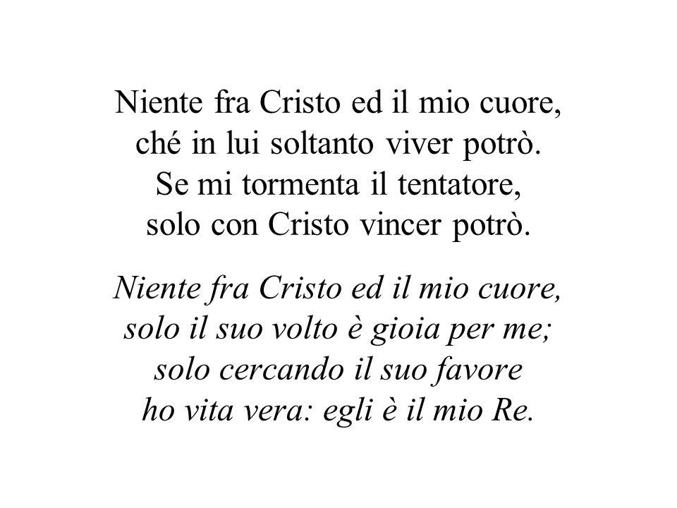 Niente fra Cristo ed il mio cuore, ché in lui soltanto viver potrò.