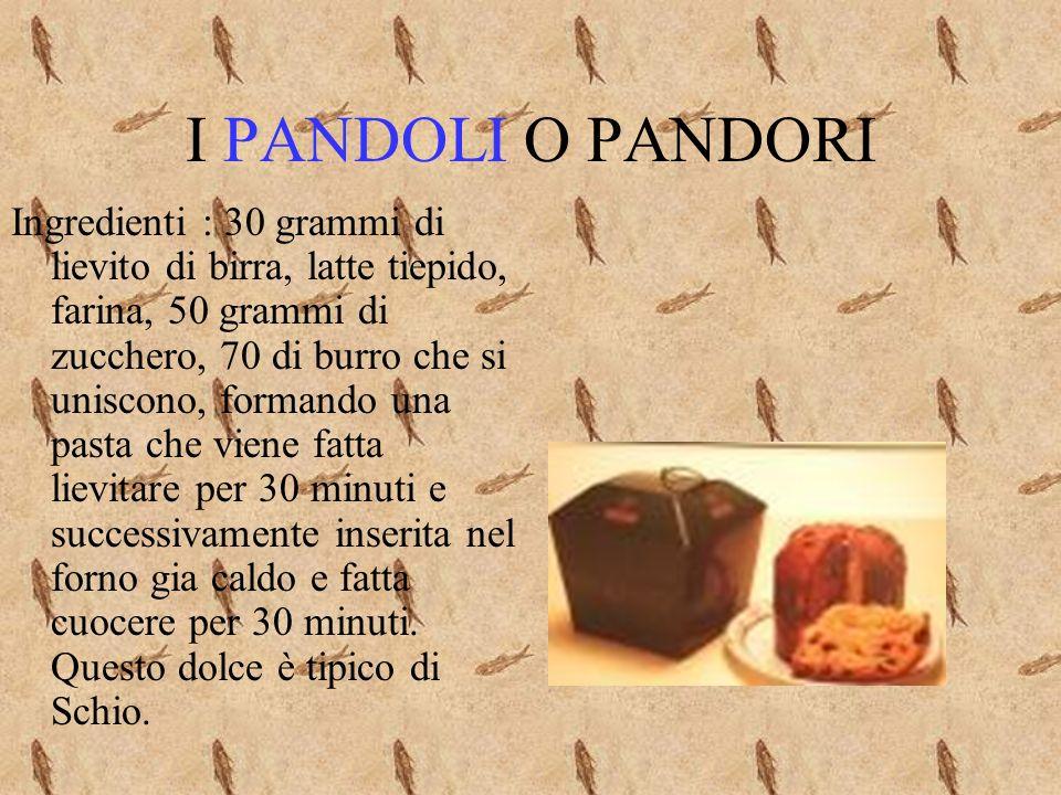I PANDOLI O PANDORI Ingredienti : 30 grammi di lievito di birra, latte tiepido, farina, 50 grammi di zucchero, 70 di burro che si uniscono, formando u