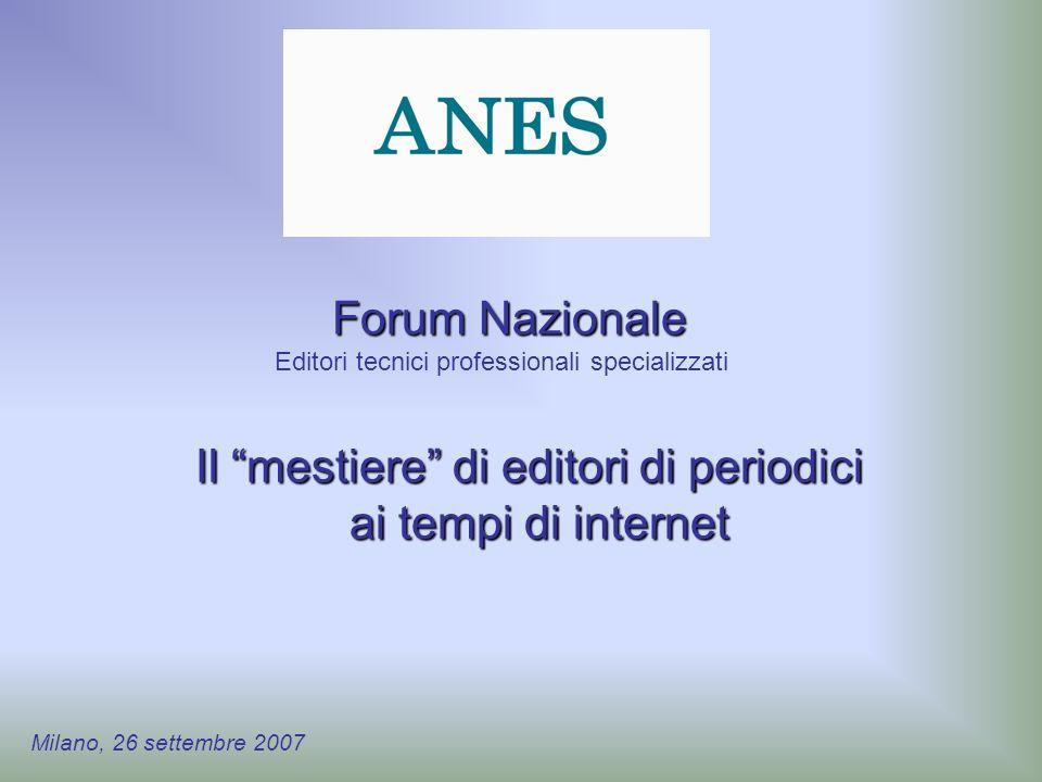 Forum Nazionale Editori tecnici professionali specializzati Il mestiere di editori di periodici ai tempi di internet ai tempi di internet Milano, 26 settembre 2007