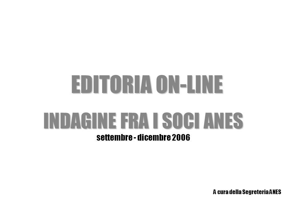 EDITORIA ON-LINE INDAGINE FRA I SOCI ANES settembre - dicembre 2006 A cura della Segreteria ANES