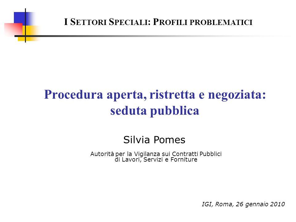 Procedura aperta, ristretta e negoziata: seduta pubblica I S ETTORI S PECIALI : P ROFILI PROBLEMATICI Autorità per la Vigilanza sui Contratti Pubblici