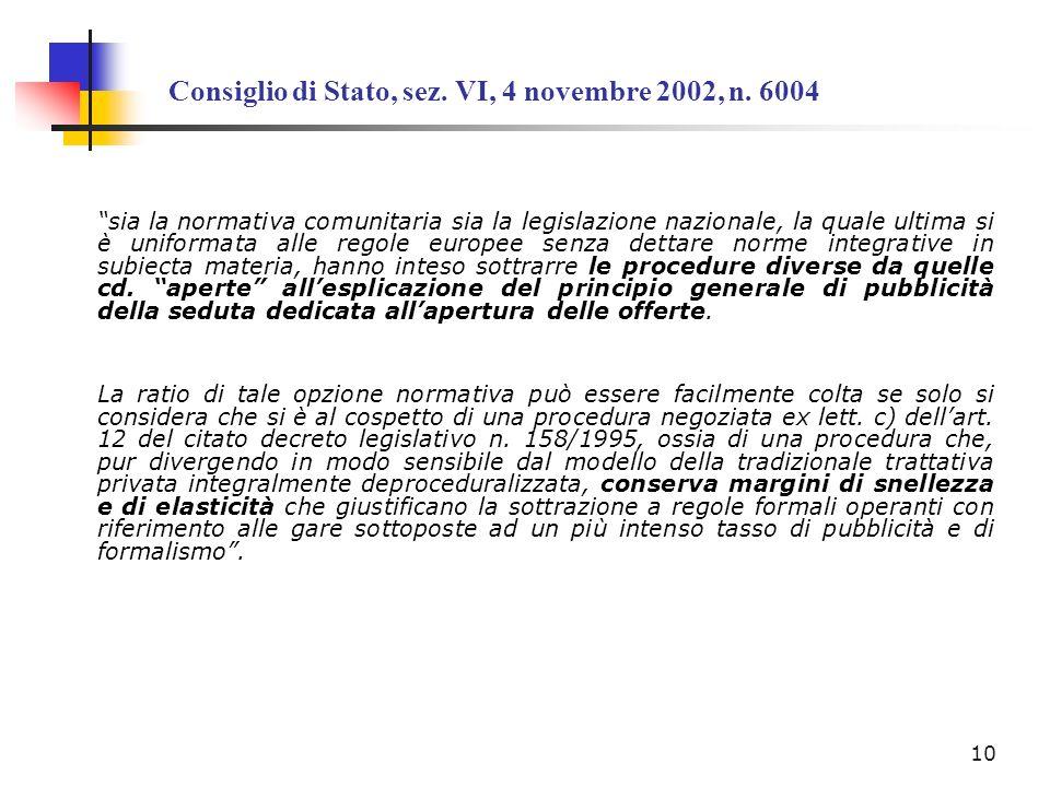 Consiglio di Stato, sez. VI, 4 novembre 2002, n. 6004 sia la normativa comunitaria sia la legislazione nazionale, la quale ultima si è uniformata alle