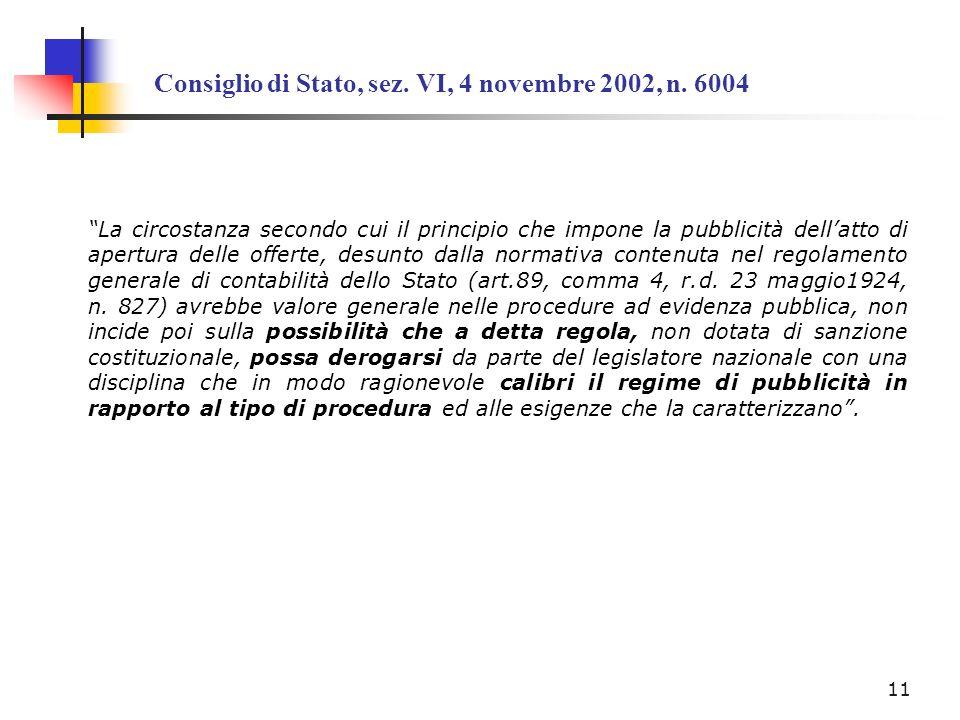 Consiglio di Stato, sez. VI, 4 novembre 2002, n. 6004 La circostanza secondo cui il principio che impone la pubblicità dellatto di apertura delle offe