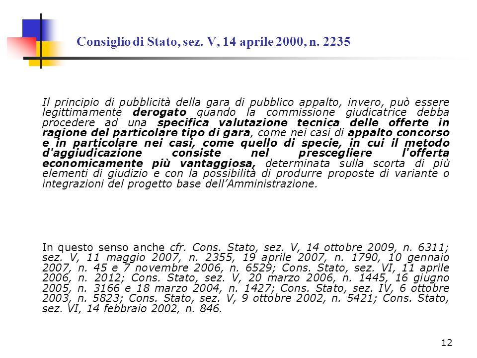 Consiglio di Stato, sez. V, 14 aprile 2000, n. 2235 Il principio di pubblicità della gara di pubblico appalto, invero, può essere legittimamente derog