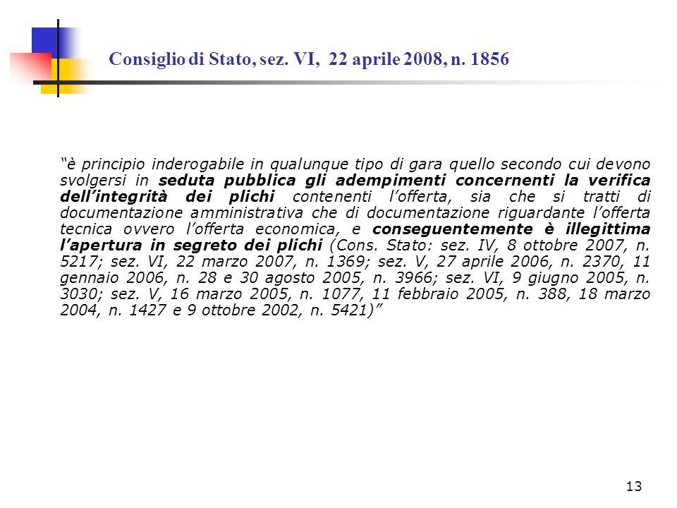 Consiglio di Stato, sez. VI, 22 aprile 2008, n. 1856 è principio inderogabile in qualunque tipo di gara quello secondo cui devono svolgersi in seduta