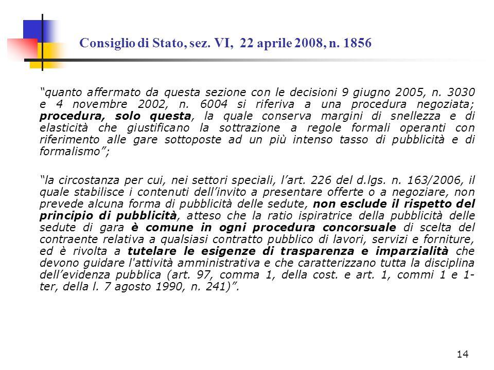 Consiglio di Stato, sez. VI, 22 aprile 2008, n. 1856 quanto affermato da questa sezione con le decisioni 9 giugno 2005, n. 3030 e 4 novembre 2002, n.