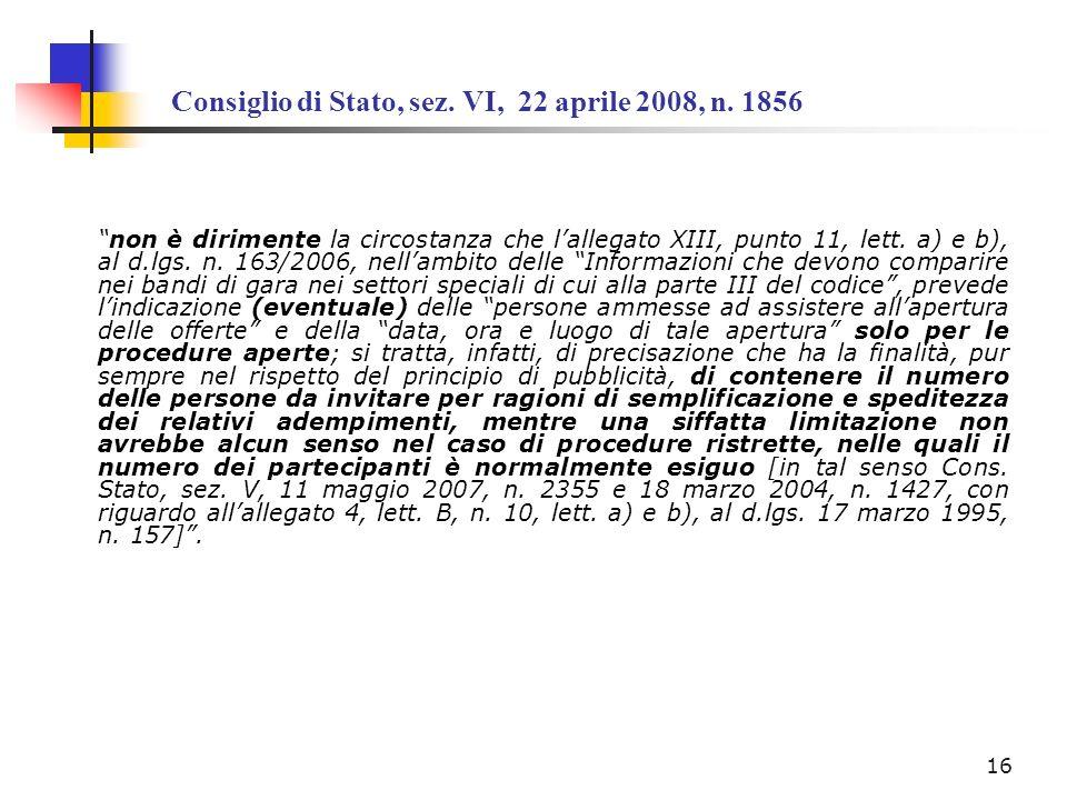 Consiglio di Stato, sez. VI, 22 aprile 2008, n. 1856 non è dirimente la circostanza che lallegato XIII, punto 11, lett. a) e b), al d.lgs. n. 163/2006