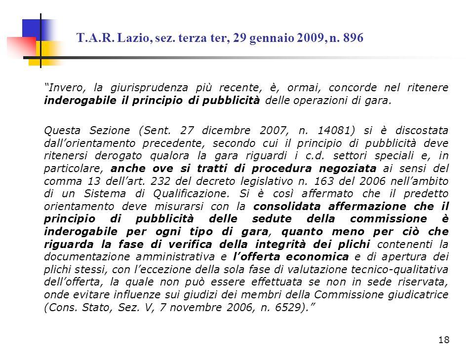 T.A.R. Lazio, sez. terza ter, 29 gennaio 2009, n. 896 Invero, la giurisprudenza più recente, è, ormai, concorde nel ritenere inderogabile il principio