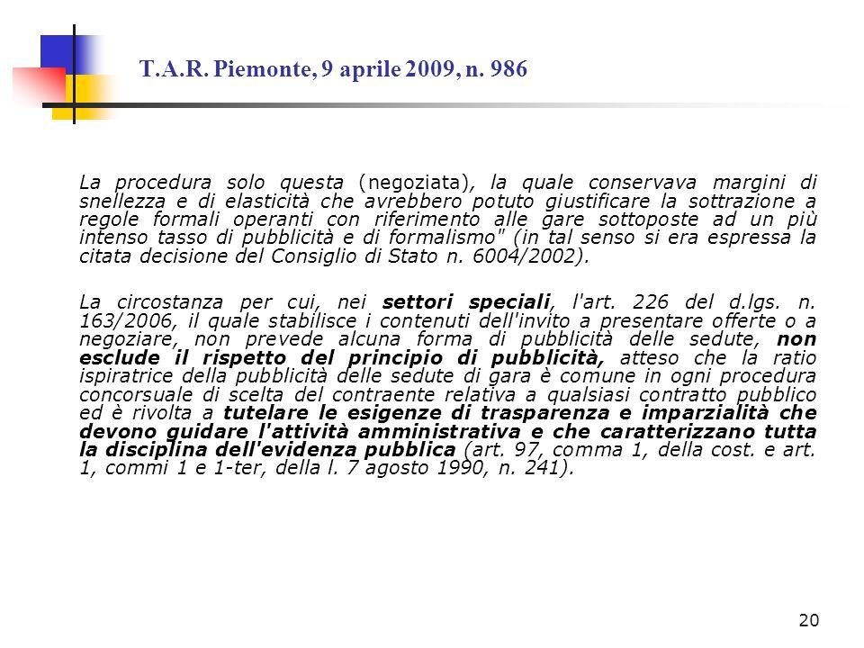 T.A.R. Piemonte, 9 aprile 2009, n. 986 La procedura solo questa (negoziata), la quale conservava margini di snellezza e di elasticità che avrebbero po