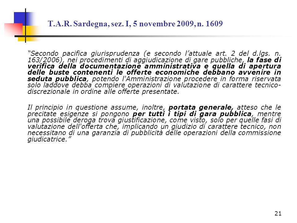 T.A.R. Sardegna, sez. I, 5 novembre 2009, n. 1609 Secondo pacifica giurisprudenza (e secondo lattuale art. 2 del d.lgs. n. 163/2006), nei procedimenti