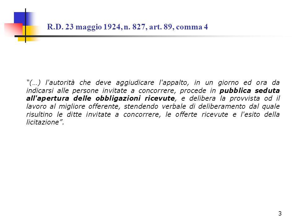 R.D. 23 maggio 1924, n. 827, art. 89, comma 4 (…) l'autorità che deve aggiudicare l'appalto, in un giorno ed ora da indicarsi alle persone invitate a