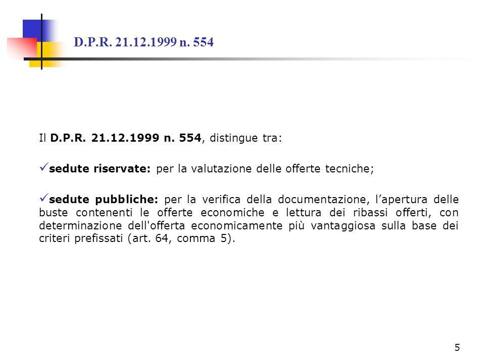 D.P.R. 21.12.1999 n. 554 Il D.P.R. 21.12.1999 n. 554, distingue tra: sedute riservate: per la valutazione delle offerte tecniche; sedute pubbliche: pe