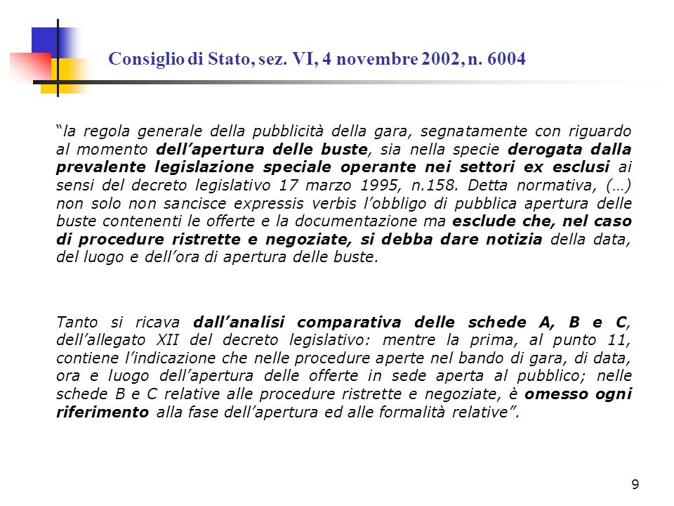 Consiglio di Stato, sez. VI, 4 novembre 2002, n. 6004 la regola generale della pubblicità della gara, segnatamente con riguardo al momento dellapertur