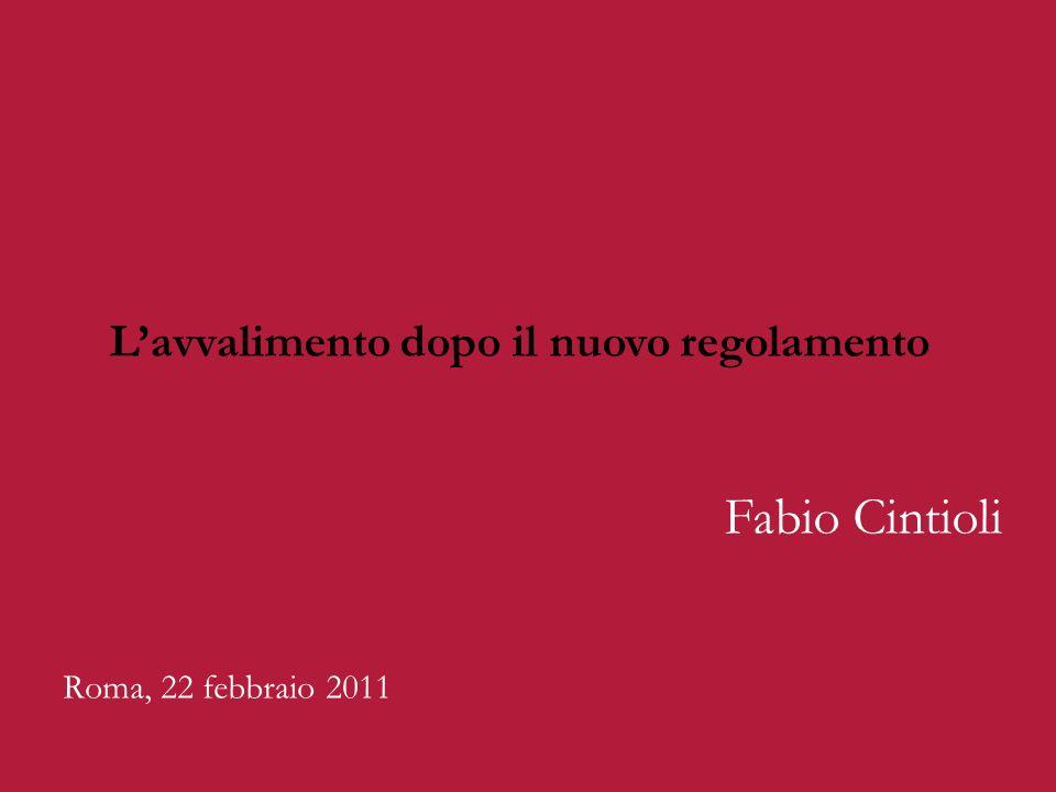 Roma, 22 febbraio 2011 Fabio Cintioli Lavvalimento dopo il nuovo regolamento