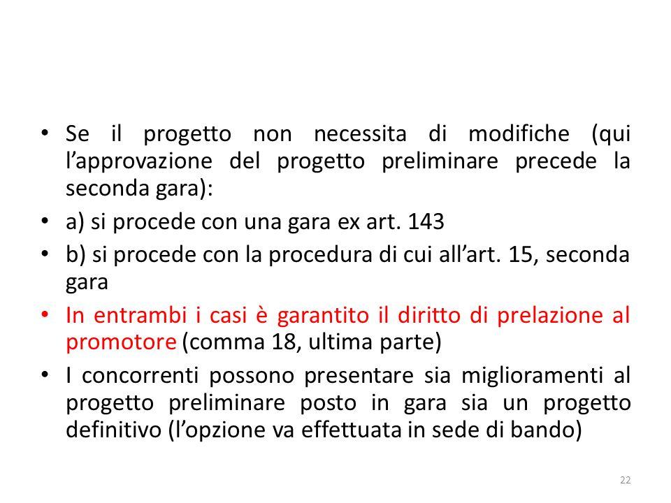 Se il progetto non necessita di modifiche (qui lapprovazione del progetto preliminare precede la seconda gara): a) si procede con una gara ex art.