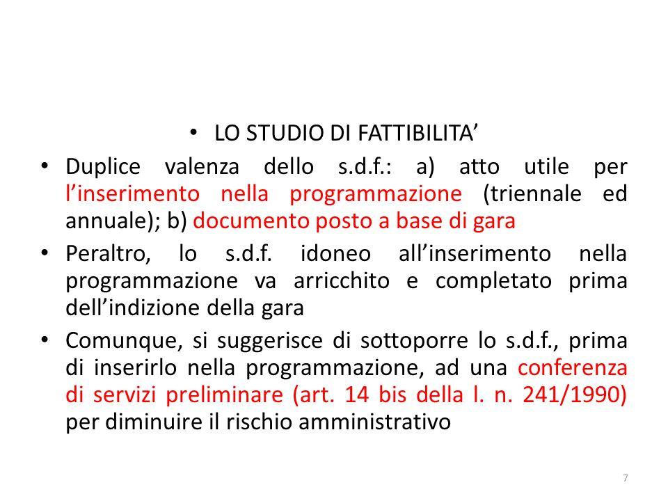 LO STUDIO DI FATTIBILITA Duplice valenza dello s.d.f.: a) atto utile per linserimento nella programmazione (triennale ed annuale); b) documento posto a base di gara Peraltro, lo s.d.f.