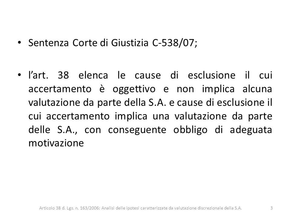 Sentenza Corte di Giustizia C-538/07; lart. 38 elenca le cause di esclusione il cui accertamento è oggettivo e non implica alcuna valutazione da parte
