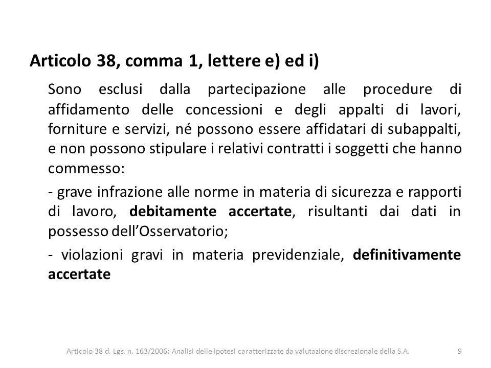 Articolo 38, comma 1, lettere e) ed i) Sono esclusi dalla partecipazione alle procedure di affidamento delle concessioni e degli appalti di lavori, fo